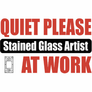 Quiet Please Stained Glass Artist At Work Cut Out
