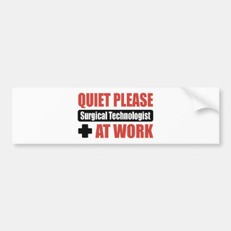Quiet Please Surgical Technologist At Work Bumper Sticker