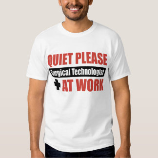 Quiet Please Surgical Technologist At Work T Shirts