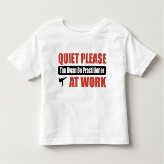 Quiet Please Tae Kwan Do Practitioner At Work Toddler T-shirt