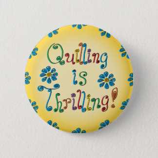 Quilling Is Thrilling Button