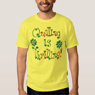 Quilling Is Thrilling Shirt