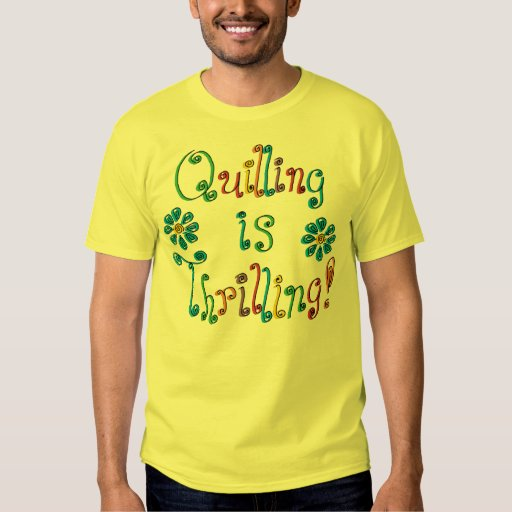 Quilling Is Thrilling T-Shirt