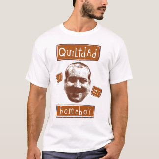 quilt dad is my homeboy T-Shirt