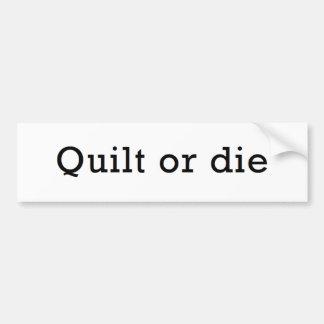 Quilt or Die Bumper Sticker
