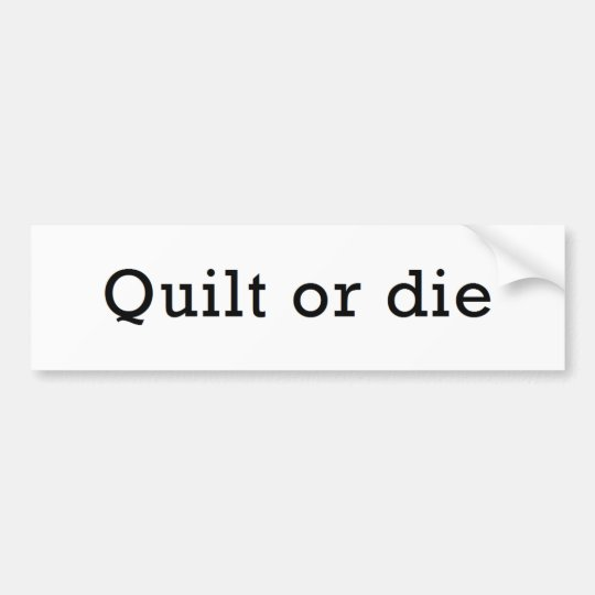 Quilt or Die Bumper Sticker