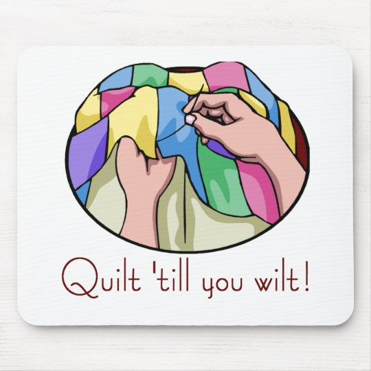 Quilt till you Wilt T-shirts and Gifts. Mouse Pad