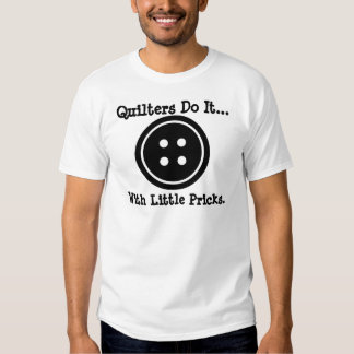 Quilters do it... with little pricks. tshirt