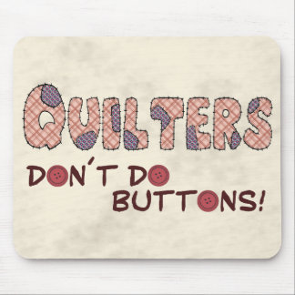 Quilters Don´t Do Buttons Mouse Pad