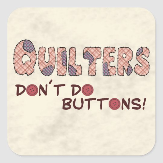 Quilters Don´t Do Buttons Square Sticker