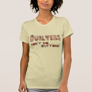 Quilters Don´t Do Buttons T-shirt