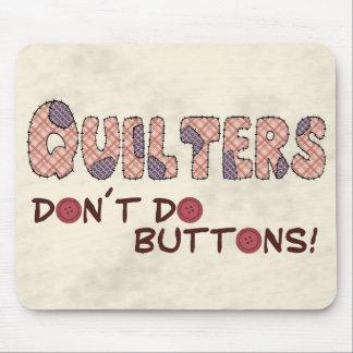 Quilters Don´t hace los botones Alfombrillas De Raton