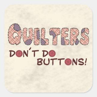 Quilters Don´t hace los botones Pegatina Cuadrada
