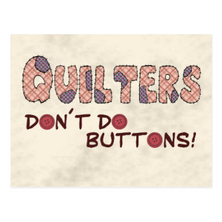 Quilters Don´t hace los botones Tarjeta Postal