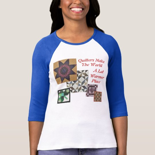 Quilters make the world a lot warmer place T-Shirt