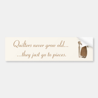 Quilters Never Grow Old... Car Bumper Sticker