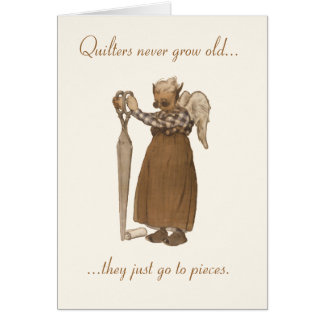 Quilters never grow old... greeting cards