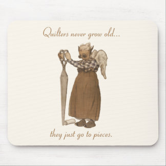 Quilters never grow old... mouse pad
