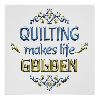 Quilting is Golden Poster