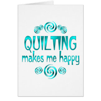 Quilting Makes Me Happy Greeting Card