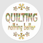 Quilting Nothing Better Classic Round Sticker