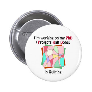 Quilting PhD Button