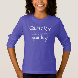 Quirky, The Word We Use is Quirky Girls' Tee