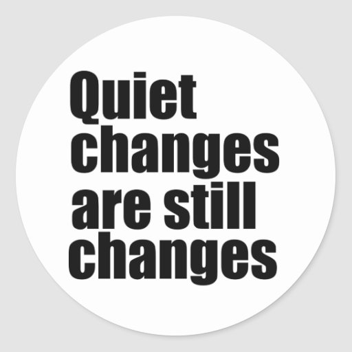 Quirt changes are still changes stickers