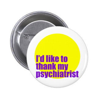 Quisiera agradecer a mi psiquiatra pin redondo de 2 pulgadas