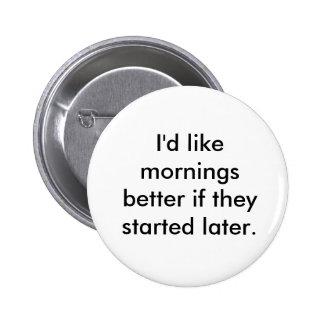 Quisiera mañanas mejores si comenzaron más adelant pin redondo de 2 pulgadas