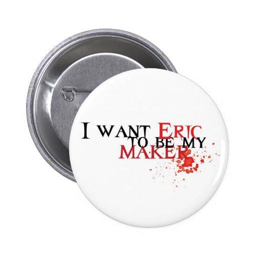 Quisiera que Eric fuera mi fabricante - botón Pins