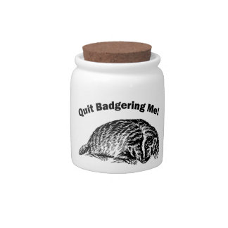 Quit Badgering Me - Humor Candy Jar