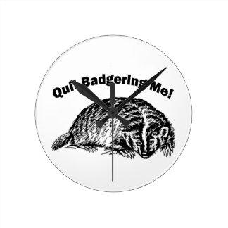 Quit Badgering Me - Humor Clock