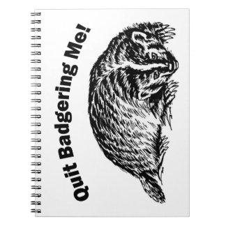 Quit Badgering Me - Humor Notebook