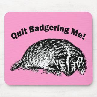 Quit Badgering Me! Mousepad