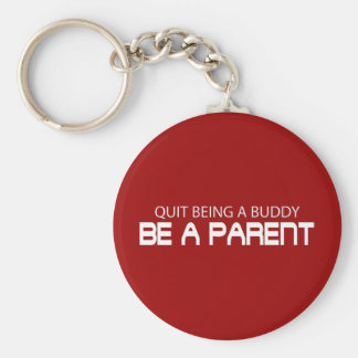 Quit Being A Buddy, Be A Parent (Die Cut) Basic Round Button Keychain