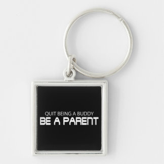 Quit Being A Buddy, Be A Parent (Die Cut) Silver-Colored Square Keychain