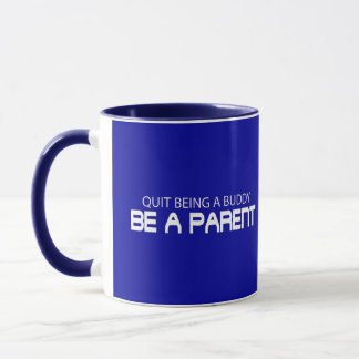 Quit Being A Buddy, Be A Parent (Die Cut) Mug