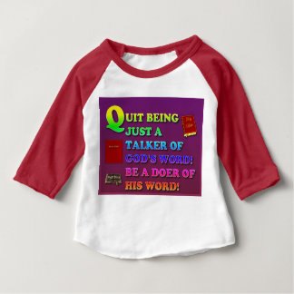 Quit Being Just A Talker Of God's Word! Be A Doer! Baby T-Shirt