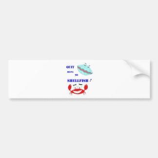 Quit being so Shellfish! Bumper Sticker