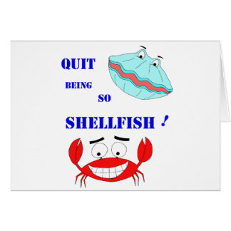 Quit being so Shellfish! Card