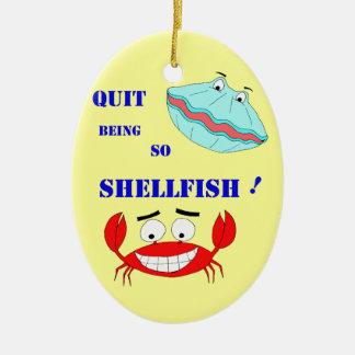 Quit being so Shellfish! Ceramic Ornament