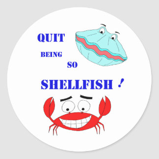 Quit being so Shellfish! Classic Round Sticker