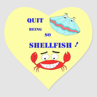 Quit being so Shellfish! Heart Sticker