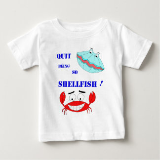 Quit being so Shellfish! Infant T-shirt