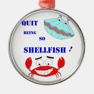 Quit being so Shellfish! Metal Ornament