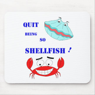 Quit being so Shellfish! Mouse Pad