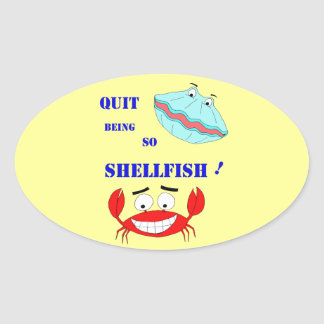 Quit being so Shellfish! Oval Sticker