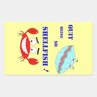 Quit being so Shellfish! Rectangular Sticker
