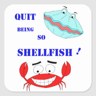 Quit being so Shellfish! Square Sticker